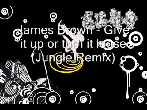 James Brown Give it up or turn it loose Jungle Remix