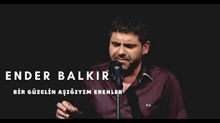 Ender BALKIR - Bir Güzelin Aşığıyım Erenler