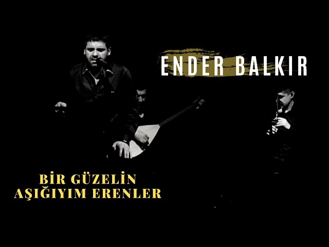 Ender BALKIR - Bir Güzelin A????y?m Erenler