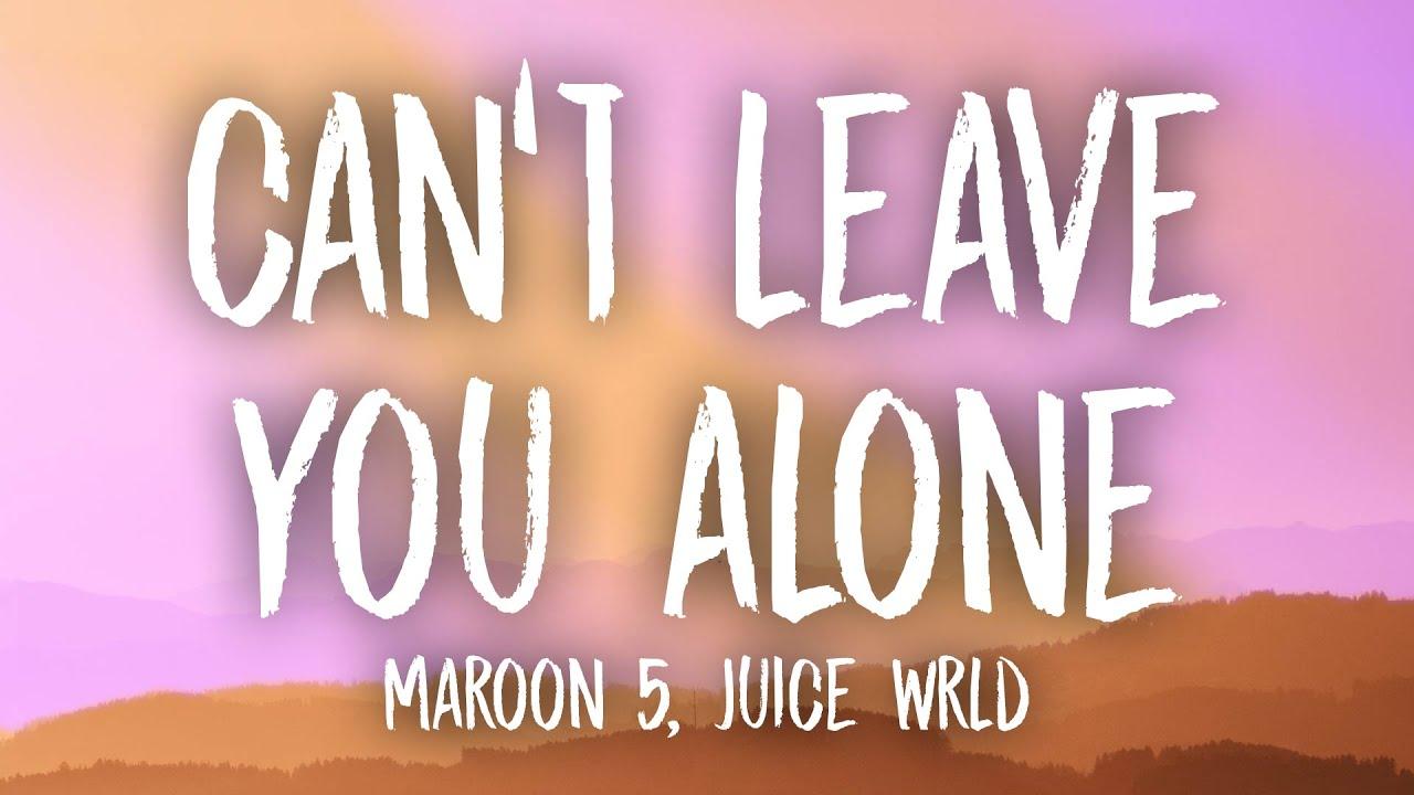 Maroon 5 - Can't Leave You Alone (Lyrics) ft. Juice WRLD