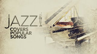 Jazz Covers Popular Songs (5 Hours)