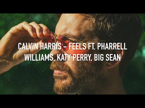 Calvin Harris - Feels ft. Pharrell Williams, Katy Perry, Big Sean (lyrics)