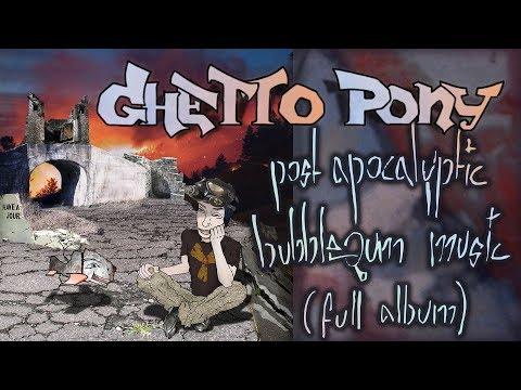 Ghetto Pony - Post Apocalyptic Bubblegum Music (Full Album)