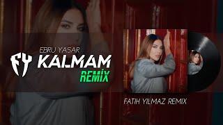 Kalmam Remix - Ebru Yaşar ( Fatih Yılmaz REMİX )