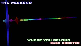 The Weekend - Where You Belong (Bass Boosted)