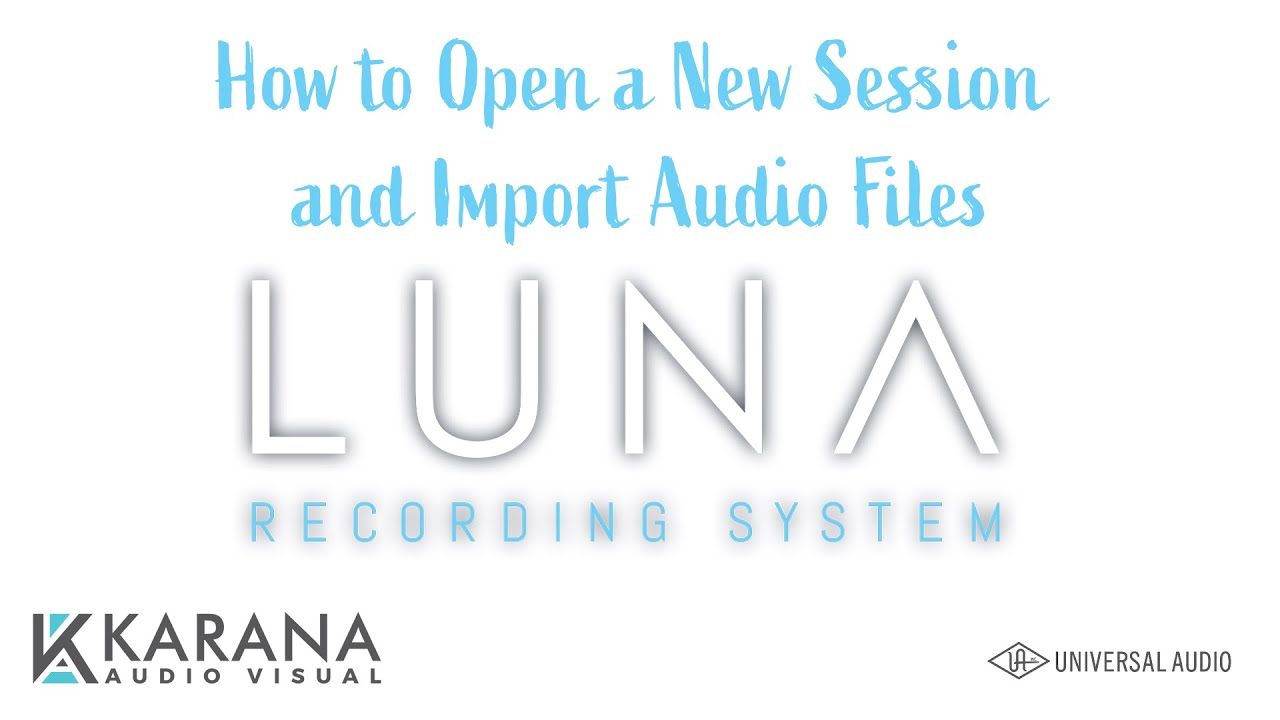 LUNA Series 1- Universal Audio-  Open a New Session in Luna and How to Import Audio Files.