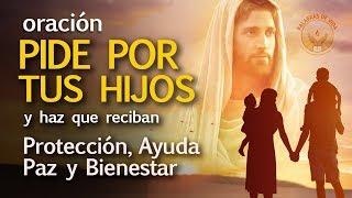 ORACION POR LOS HIJOS PARA DARLES PROTECCION, AYUDA, PAZ Y B...