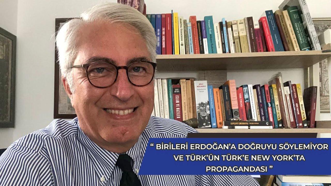 Birileri Erdoğan'ı fena yanıltıyor. Ve Türk'ün Türk'e New York'ta propagandası.