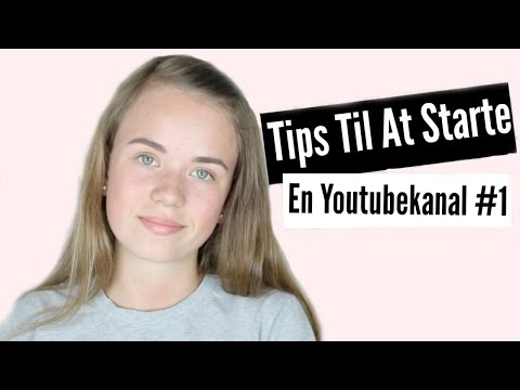 ♡Tips Til At Starte En Youtube Kanal♡