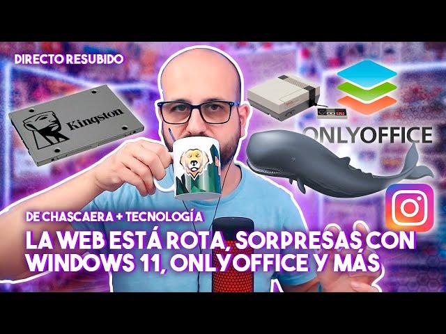 🔴 LA WEB ESTÁ ROTA, SORPRESAS CON WINDOWS 11, ONLYOFFICE Y MÁS | La red de Mario