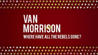 Van Morrison - Where Have All The Rebels Gone? (Official Audio)