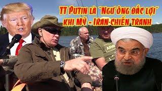 """Tổng thống Putin """"ngư ông đắc lợi"""" thế nào khi Mỹ - Iran tiến sát bờ vực ch.iến tra.nh"""