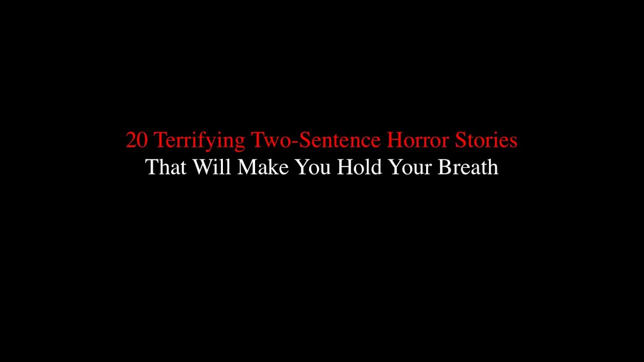 Realistic Creepy Pastas TwoSentence Horror Stories YouTube - 20 terrifying two sentence horror stories that make you hold your breath