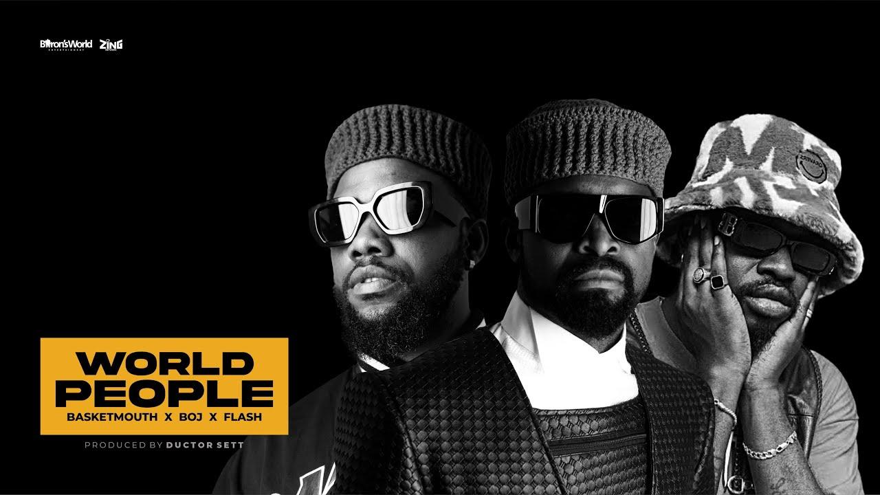 Download World People [MUSIC VIDEO] Basketmouth Feat Flash & BOJ #Yabasi #PapaBenjiSoundtrack