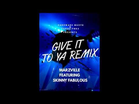 MARZVILLE FT SKINNY FABULOUS - GIVE IT TO YA  REMIX