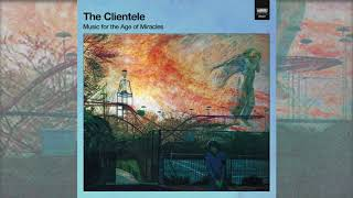 The Clientele - Everything You See Tonight Is Different From Itself