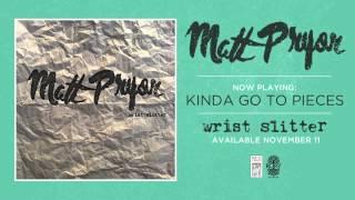 "Matt Pryor ""Kinda Go To Pieces"""