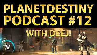Planet Destiny: PD Podcast #12 (with DeeJ)