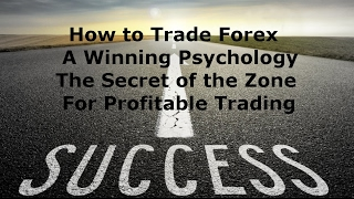 Trade Forex For Beginners - Mindset Techniques For Profitable FX Trading