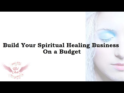 Build Your Spiritual Healing Business on a Budget: For Psychics and Healers