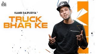 Truck Bhar Ke | Kambi Rajpuriya Feat. Sukh E | New Punjabi Songs | 2019 | Latest Punjabi Songs
