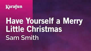 Karaoke Have Yourself a Merry Little Christmas Sam Smith