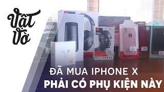 Dùng iPhone X phải chơi thêm mấy món này