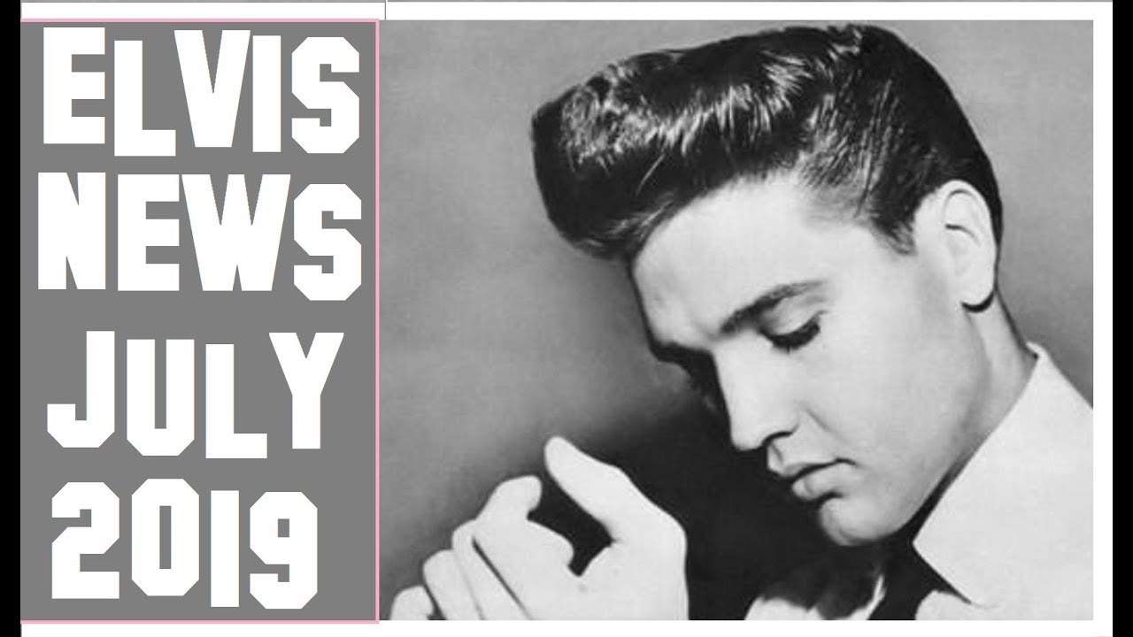 Elvis Presley News Report 2019: July