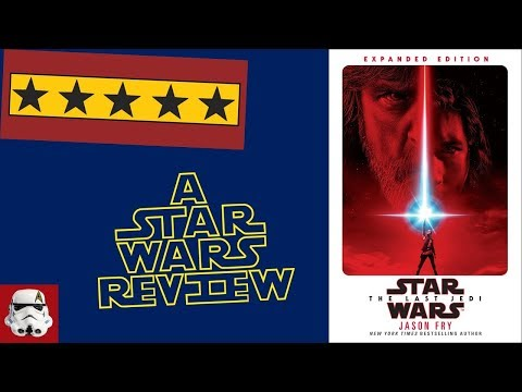 Star Wars: The Last Jedi - Expanded Edition by Jason Fry Review | Star Wars Talk