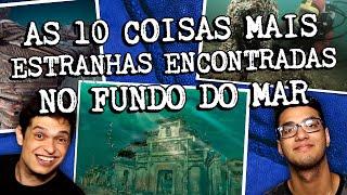 AS 10 COISAS MAIS ESTRANHAS ENCONTRADAS NO FUNDO DO MAR