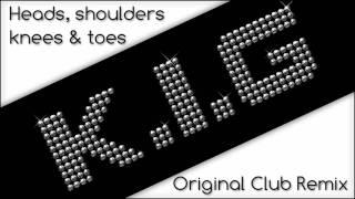 K I G Heads, Shoulders Knees N Toes (Original Club Mix)