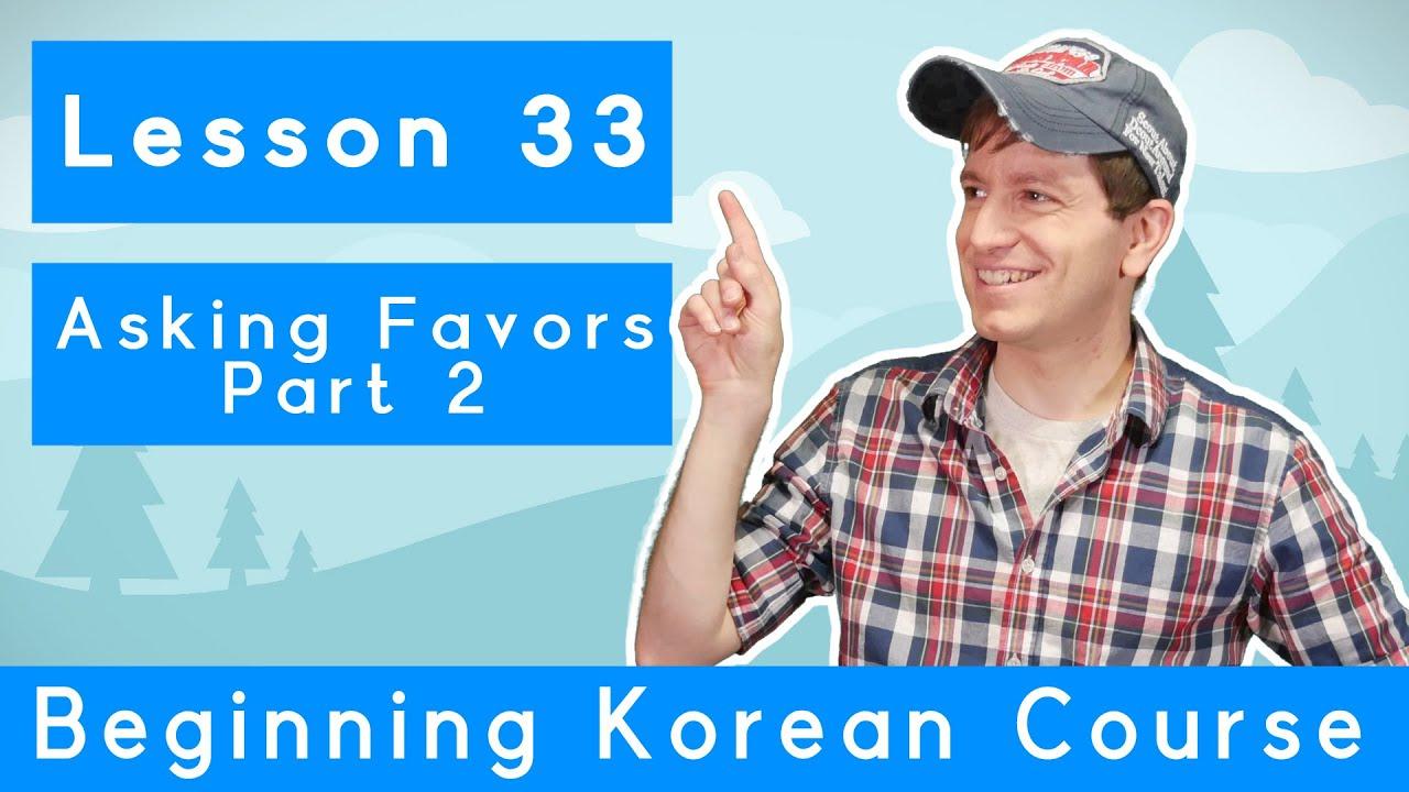 Billy Go's Beginner Korean Course | #33: Asking Favors Part 2