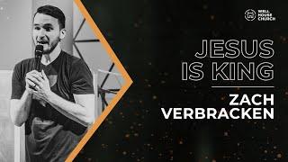 Well House Online -JESUS IS KING w/ Zach Verbracken - 3/28/2021