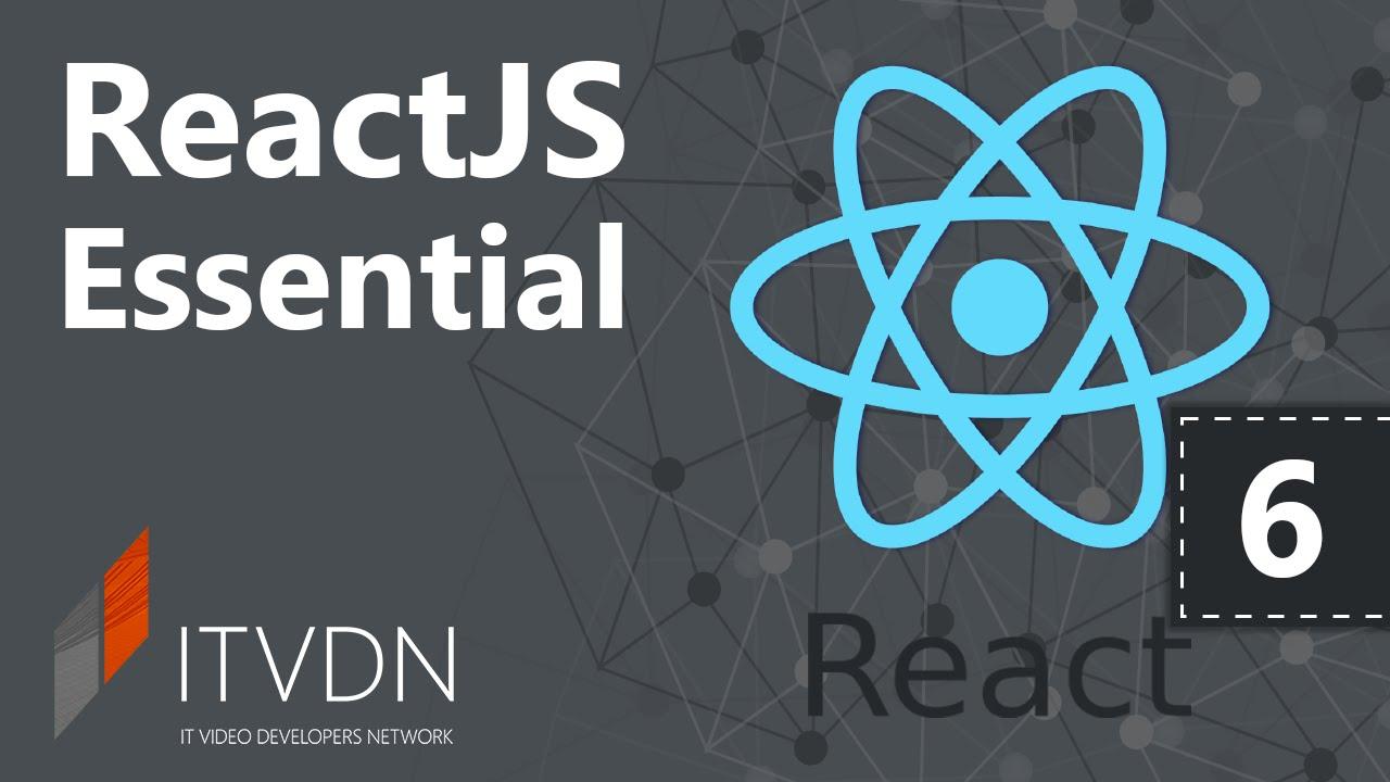 Видеокурс ReactJS Essential. Урок 6. Написание полноценного SPA.