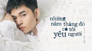 MV Những Năm Tháng đó Có Tôi Yêu Người - Jun Phạm