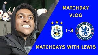 HUDDERSFIELD 1-3 CHELSEA VLOG|| MATCHDAYS WITH LEWIS
