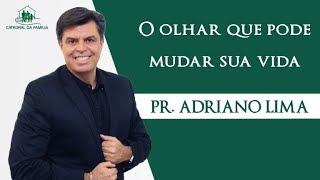 O olhar que pode mudar sua vida - Pr. Adriano Lima - 08-09-2019