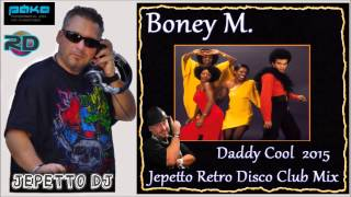 Boney M. - Daddy Cool 2015 (Jepetto Retro Disco Club Mix)