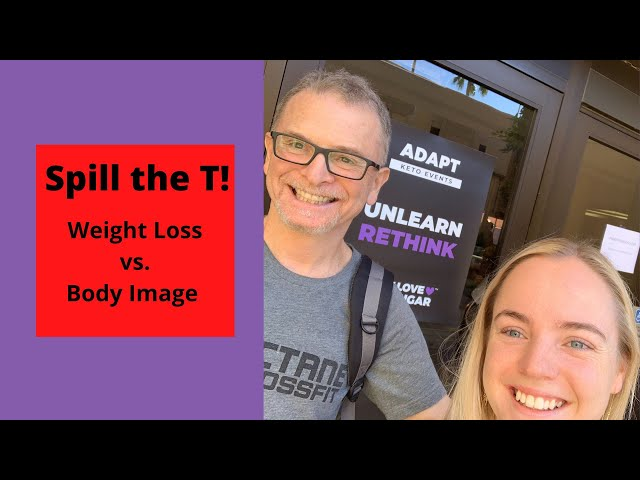 Weight Loss vs. Body Image | Spill the T! | Keto Weight Loss