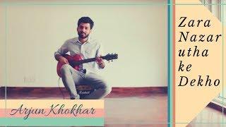 Zara Nazar Utha Ke Dekho Cover by Arjun Khokhar  Silk Route  Mohit Chauhan