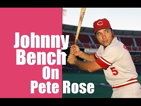 Johnny Bench on Pete Rose