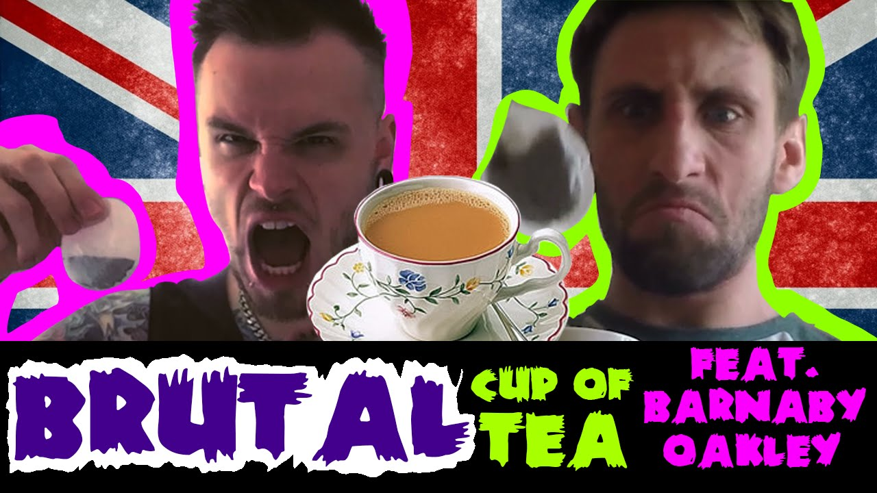 Brutal Cup of Tea Feat. Barnaby Oakley - YouTube