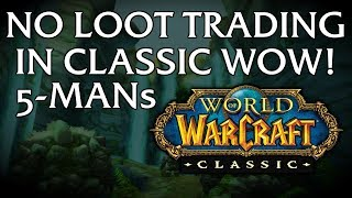NO LOOT TRADING IN CLASSIC WOW 5-MANs CONFIRMED!!!!