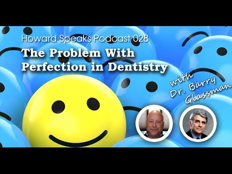 The Problem With Perfection In Dentistry With Dr Barry Gl Man Howard Speaks Podcast