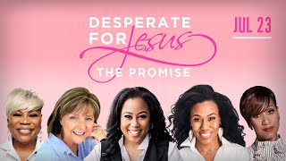 Desperate for Jesus Women's Conference - The Promise - July 23, 2021