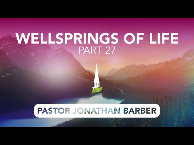 Wellsprings of Life, Part 27