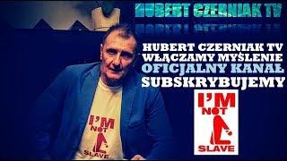 Hubert Czerniak TV - Włączamy myślenie / Oficjalny kanał / Subskrybujemy / I'm not Slave