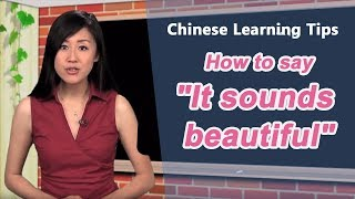 "How to say ""It sounds beautiful"" in Chinese - Chinese Learning Tips with Yoyo Chinese"