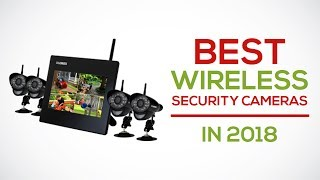Best Wireless Security Cameras 2018 Reviews