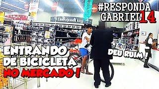 #RESPONDAGABRIEL14 ENTRANDO DE BICICLETA NO SUPERMERCADO!